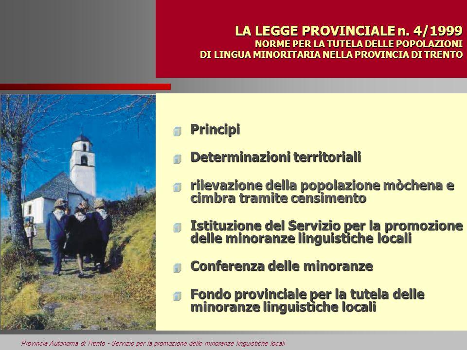 Provincia Autonoma di Trento - Servizio per la promozione delle minoranze linguistiche locali LA LEGGE PROVINCIALE n. 4/1999 NORME PER LA TUTELA DELLE