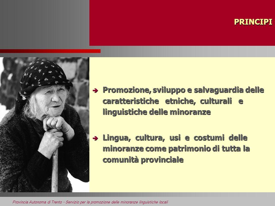 Provincia Autonoma di Trento - Servizio per la promozione delle minoranze linguistiche locali PRINCIPI PRINCIPI è Promozione, sviluppo e salvaguardia