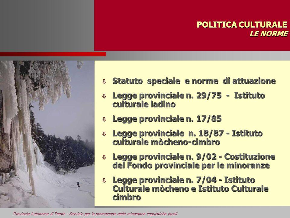 Provincia Autonoma di Trento - Servizio per la promozione delle minoranze linguistiche locali POLITICA CULTURALE LE NORME ò Statuto speciale e norme d