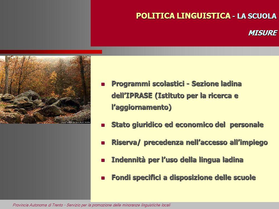 Provincia Autonoma di Trento - Servizio per la promozione delle minoranze linguistiche locali POLITICA LINGUISTICA - LA SCUOLA MISURE POLITICA LINGUIS