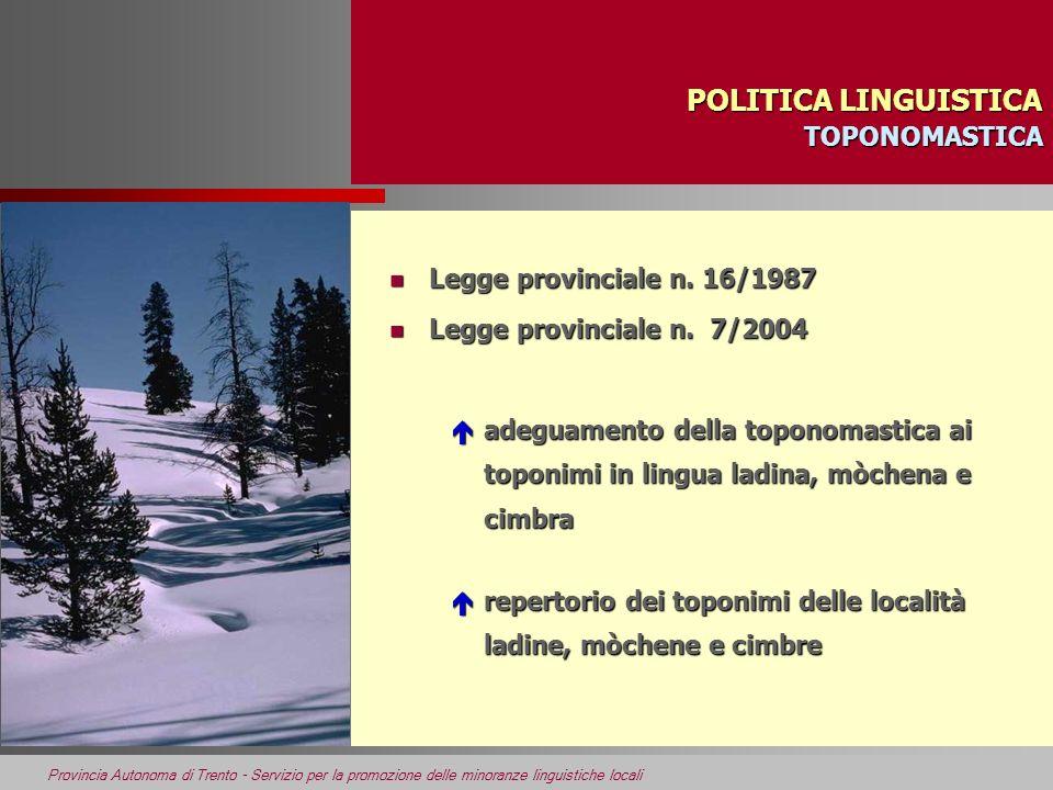Provincia Autonoma di Trento - Servizio per la promozione delle minoranze linguistiche locali POLITICA LINGUISTICA TOPONOMASTICA n Legge provinciale n