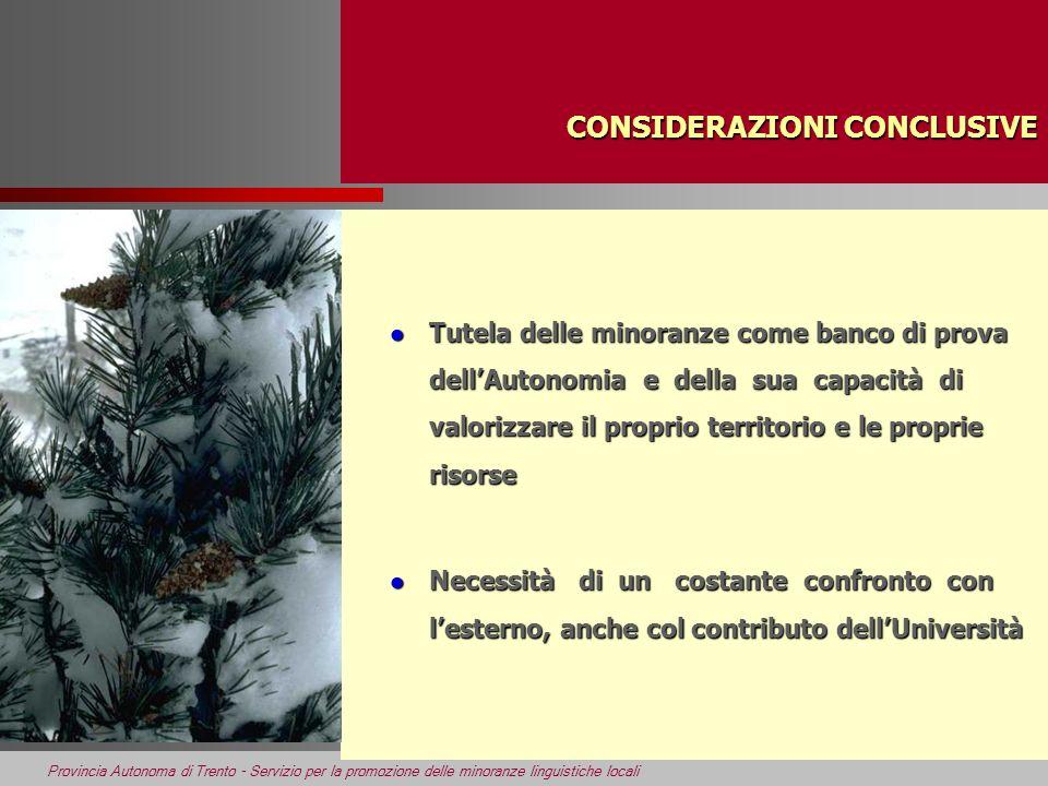 Provincia Autonoma di Trento - Servizio per la promozione delle minoranze linguistiche locali CONSIDERAZIONI CONCLUSIVE l Tutela delle minoranze come