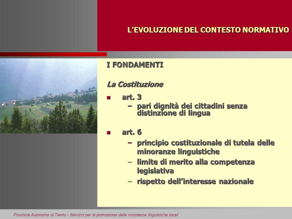 Provincia Autonoma di Trento - Servizio per la promozione delle minoranze linguistiche locali LEVOLUZIONE DEL CONTESTO NORMATIVO I FONDAMENTI I° Statuto di Autonomia (1948) è art.