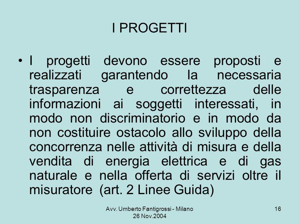 Avv. Umberto Fantigrossi - Milano 26 Nov.2004 16 I PROGETTI I progetti devono essere proposti e realizzati garantendo la necessaria trasparenza e corr