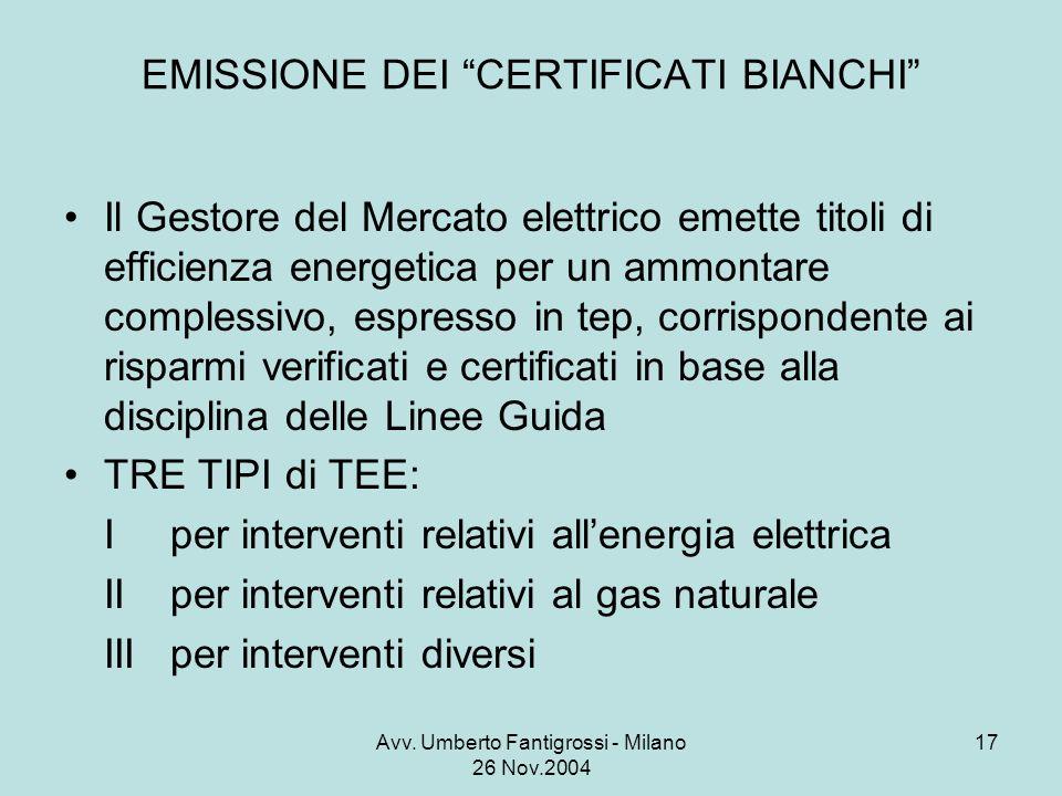 Avv. Umberto Fantigrossi - Milano 26 Nov.2004 17 EMISSIONE DEI CERTIFICATI BIANCHI Il Gestore del Mercato elettrico emette titoli di efficienza energe