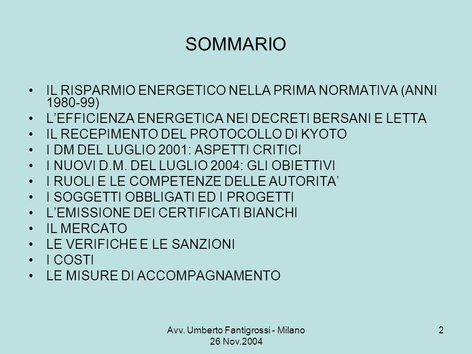 Avv. Umberto Fantigrossi - Milano 26 Nov.2004 2 SOMMARIO IL RISPARMIO ENERGETICO NELLA PRIMA NORMATIVA (ANNI 1980-99) LEFFICIENZA ENERGETICA NEI DECRE