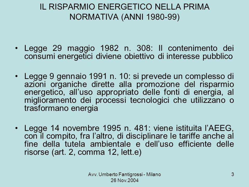 Avv. Umberto Fantigrossi - Milano 26 Nov.2004 3 IL RISPARMIO ENERGETICO NELLA PRIMA NORMATIVA (ANNI 1980-99) Legge 29 maggio 1982 n. 308: Il contenime