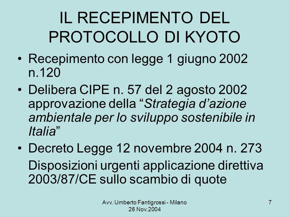 Avv. Umberto Fantigrossi - Milano 26 Nov.2004 7 IL RECEPIMENTO DEL PROTOCOLLO DI KYOTO Recepimento con legge 1 giugno 2002 n.120 Delibera CIPE n. 57 d