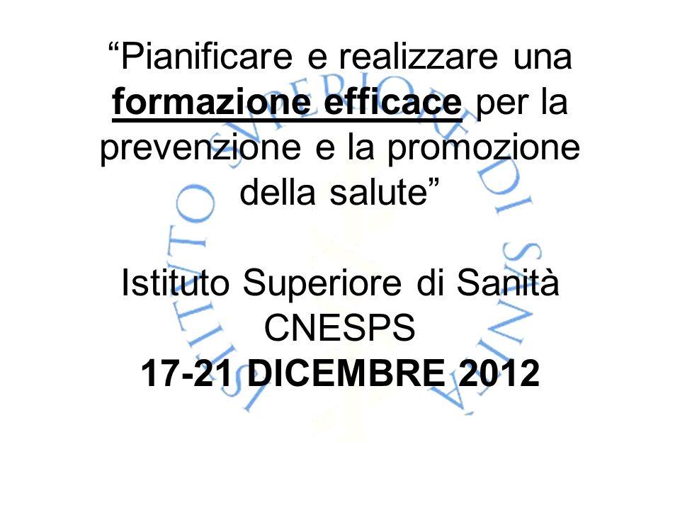 Pianificare e realizzare una formazione efficace per la prevenzione e la promozione della salute Istituto Superiore di Sanità CNESPS 17-21 DICEMBRE 20