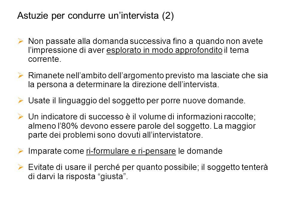 Astuzie per condurre unintervista (2) Non passate alla domanda successiva fino a quando non avete limpressione di aver esplorato in modo approfondito