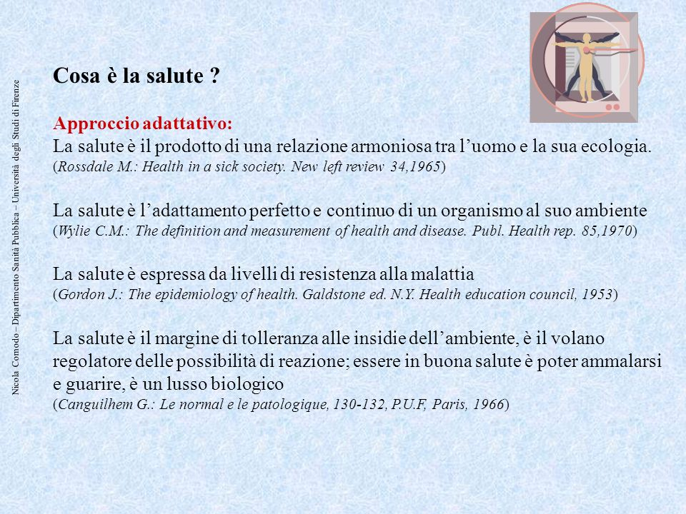 Nicola Comodo – Dipartimento Sanità Pubblica – Università degli Studi di Firenze Cosa è la salute ? Approccio adattativo: La salute è il prodotto di u