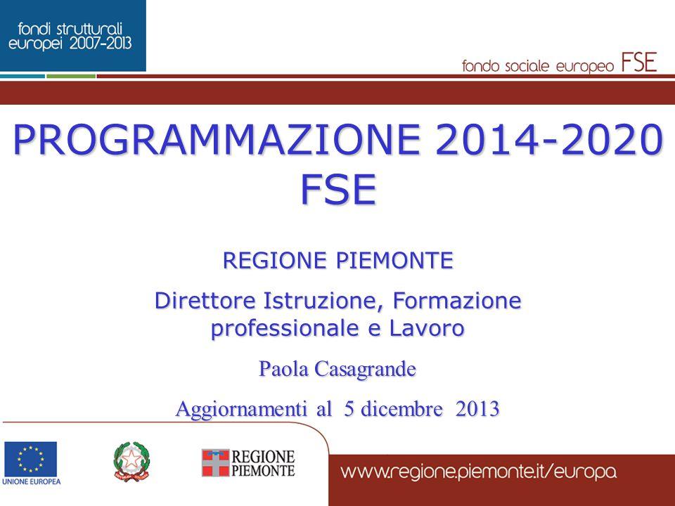 PROGRAMMAZIONE 2014-2020 FSE REGIONE PIEMONTE Direttore Istruzione, Formazione professionale e Lavoro Paola Casagrande Aggiornamenti al 5 dicembre 201