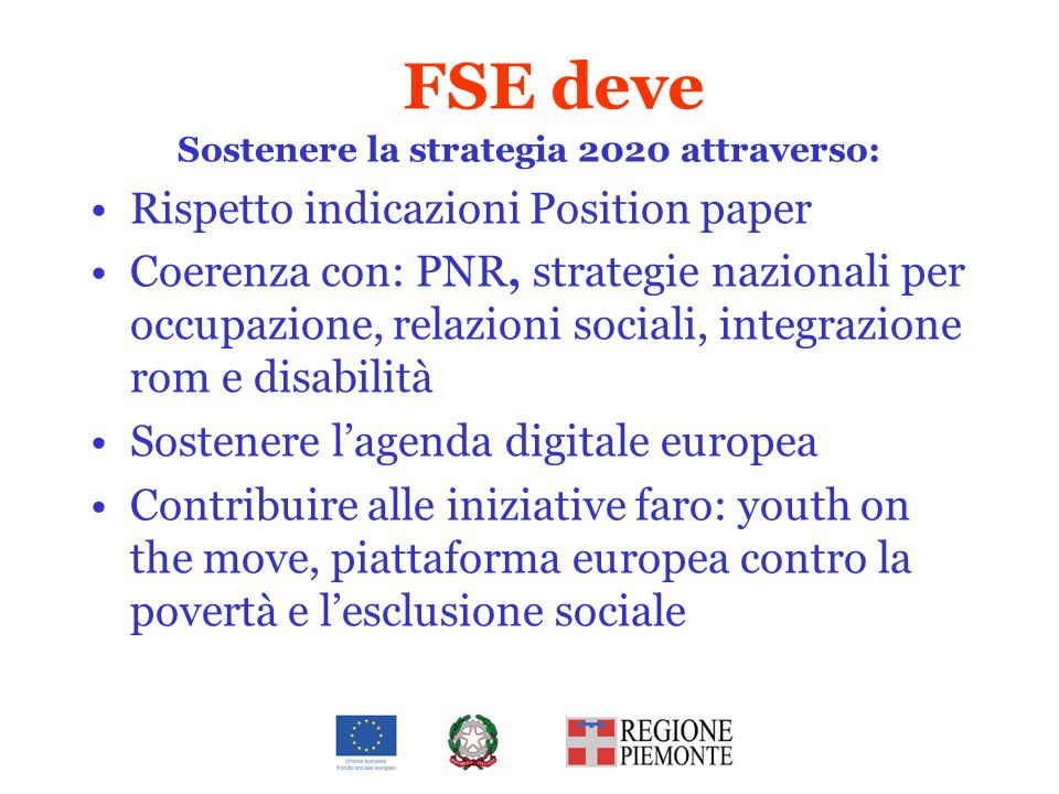 FSE deve Sostenere la strategia 2020 attraverso: Rispetto indicazioni Position paper Coerenza con: PNR, strategie nazionali per occupazione, relazioni
