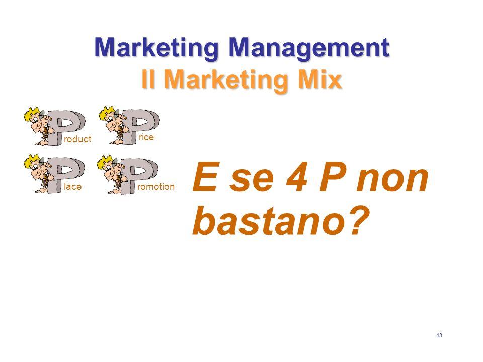 43 Marketing Management Il Marketing Mix E se 4 P non bastano? roduct lace rice romotion