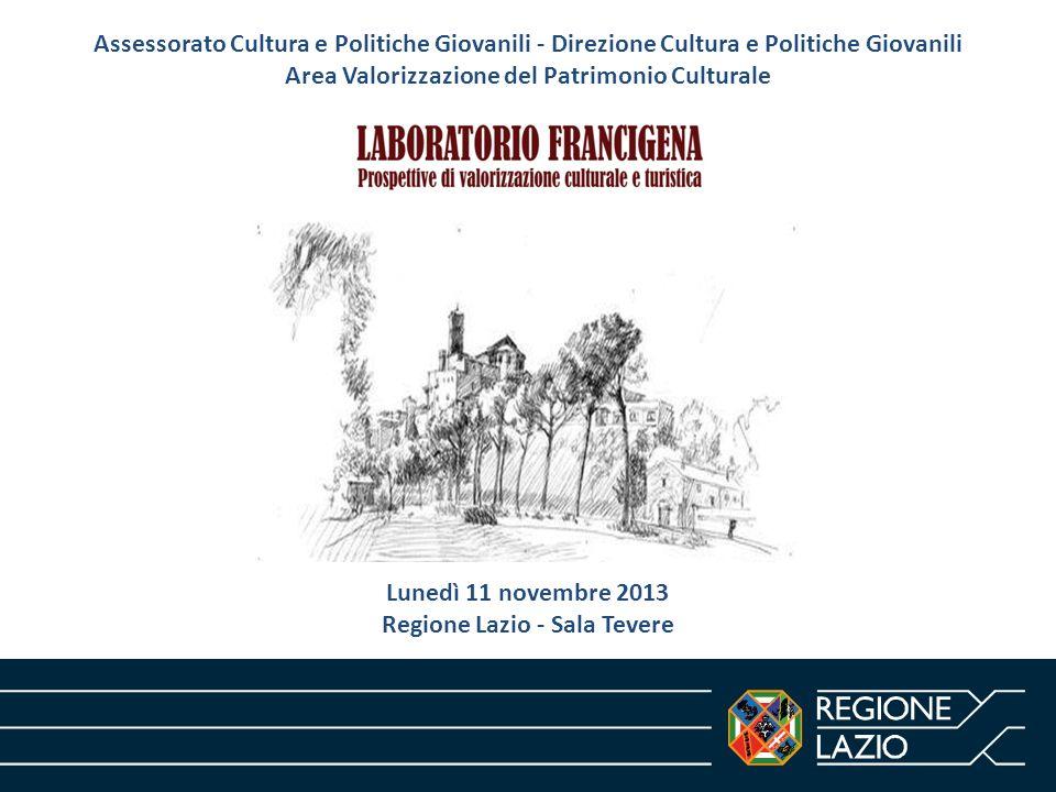 Lunedì 11 novembre 2013 Regione Lazio - Sala Tevere Assessorato Cultura e Politiche Giovanili - Direzione Cultura e Politiche Giovanili Area Valorizza