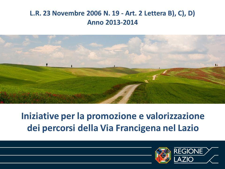 Iniziative per la promozione e valorizzazione dei percorsi della Via Francigena nel Lazio L.R. 23 Novembre 2006 N. 19 - Art. 2 Lettera B), C), D) Anno
