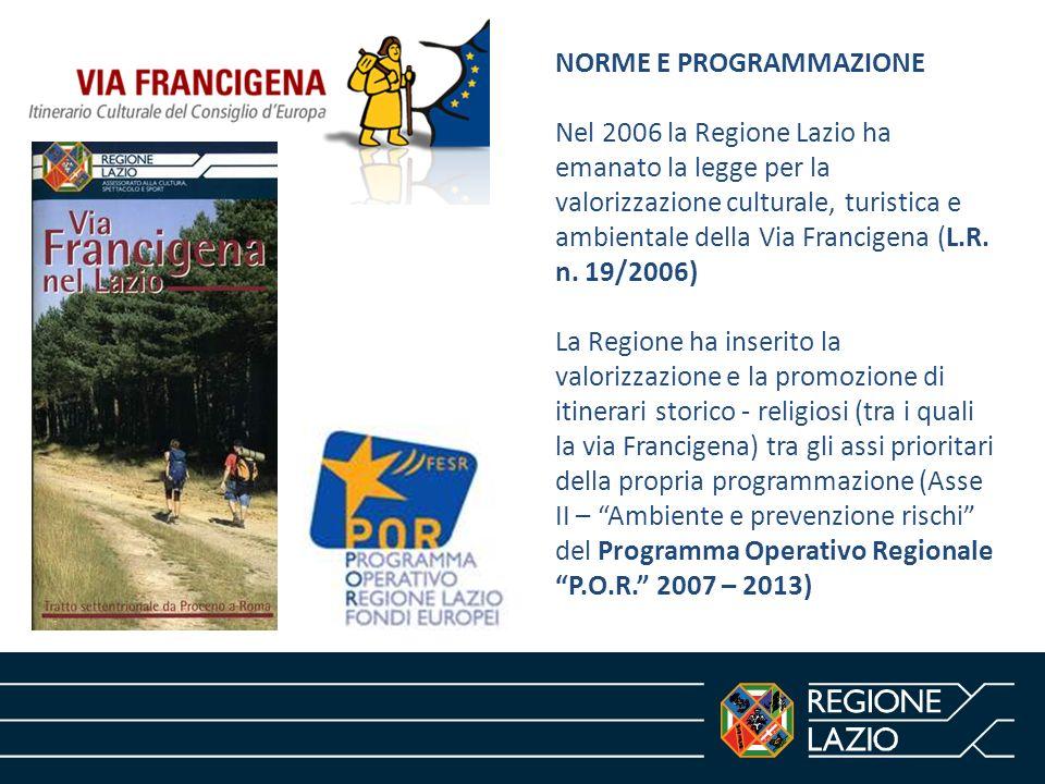 NORME E PROGRAMMAZIONE Nel 2006 la Regione Lazio ha emanato la legge per la valorizzazione culturale, turistica e ambientale della Via Francigena (L.R