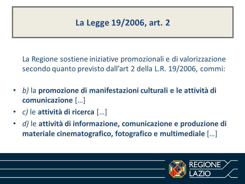 La Regione sostiene iniziative promozionali e di valorizzazione secondo quanto previsto dallart 2 della L.R. 19/2006, commi: b) la promozione di manif