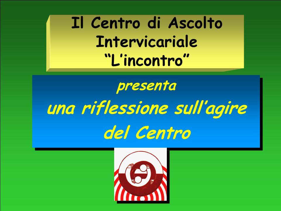 Il Centro di Ascolto Intervicariale Lincontro presenta una riflessione sullagire del Centro presenta una riflessione sullagire del Centro