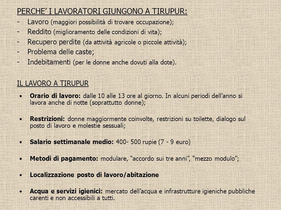 PERCHE I LAVORATORI GIUNGONO A TIRUPUR: -Lavoro (maggiori possibilità di trovare occupazione); -Reddito (miglioramento delle condizioni di vita); -Rec