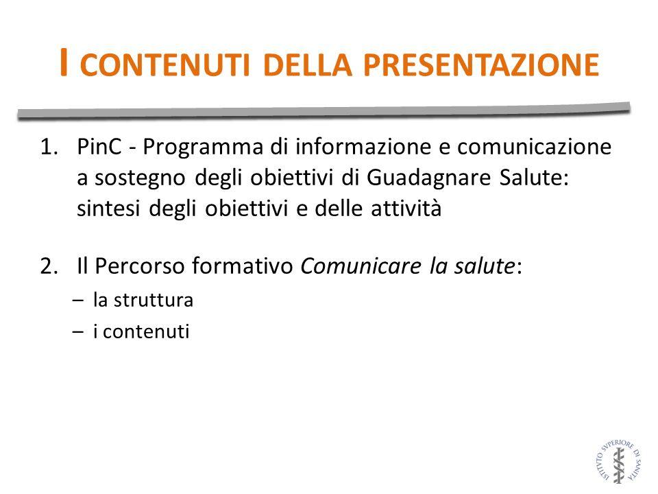 I CONTENUTI DELLA PRESENTAZIONE 1.PinC - Programma di informazione e comunicazione a sostegno degli obiettivi di Guadagnare Salute: sintesi degli obie
