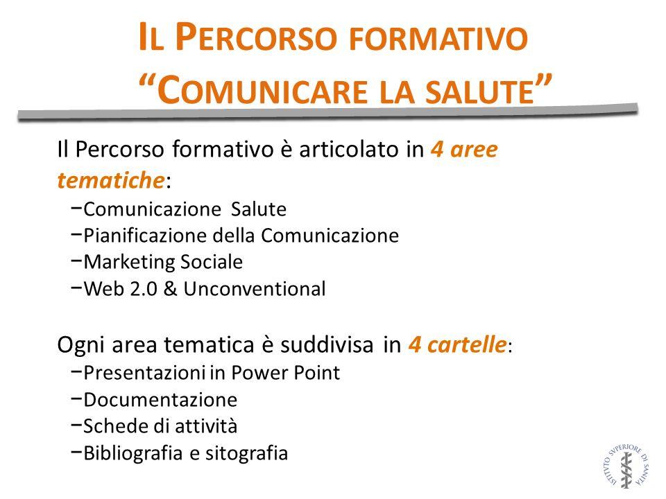 Il Percorso formativo è articolato in 4 aree tematiche: Comunicazione Salute Pianificazione della Comunicazione Marketing Sociale Web 2.0 & Unconventi