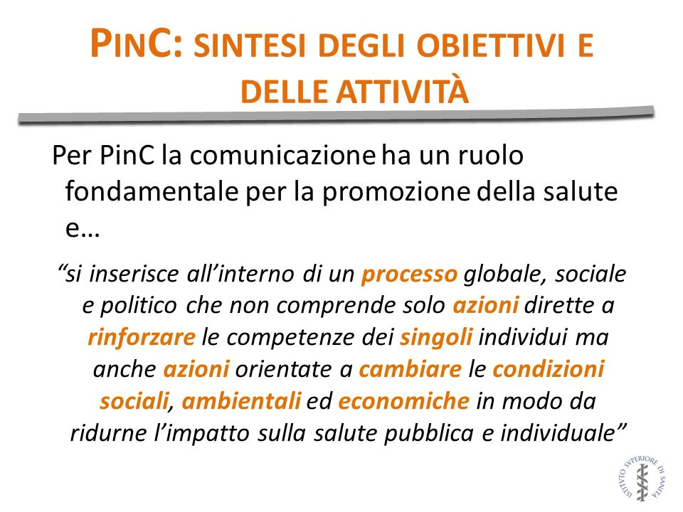 P IN C: SINTESI DEGLI OBIETTIVI E DELLE ATTIVITÀ Per PinC la comunicazione ha un ruolo fondamentale per la promozione della salute e… si inserisce all