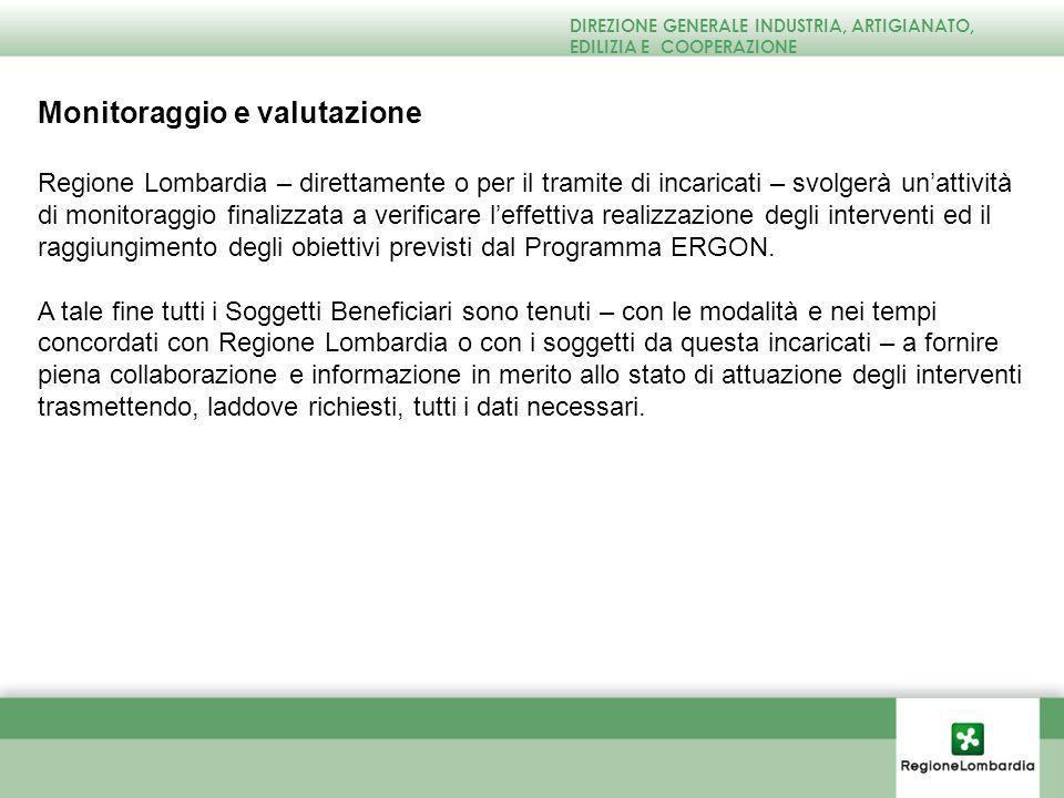Monitoraggio e valutazione Regione Lombardia – direttamente o per il tramite di incaricati – svolgerà unattività di monitoraggio finalizzata a verificare leffettiva realizzazione degli interventi ed il raggiungimento degli obiettivi previsti dal Programma ERGON.
