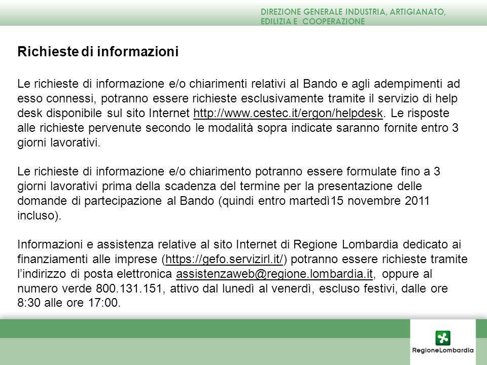Richieste di informazioni Le richieste di informazione e/o chiarimenti relativi al Bando e agli adempimenti ad esso connessi, potranno essere richieste esclusivamente tramite il servizio di help desk disponibile sul sito Internet http://www.cestec.it/ergon/helpdesk.