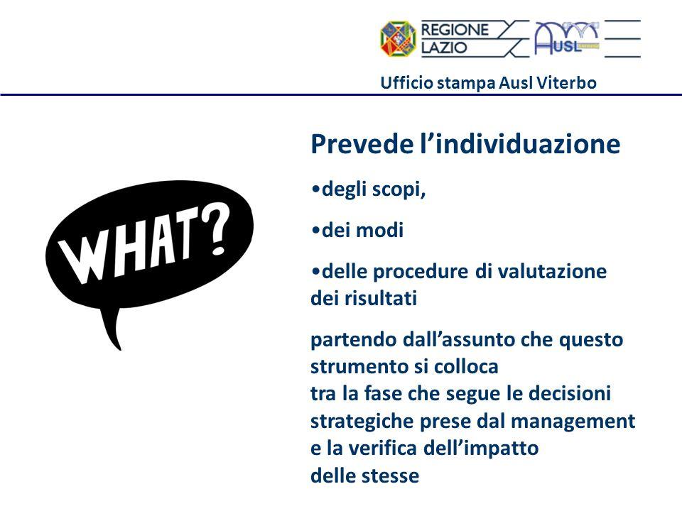 Ufficio stampa Ausl Viterbo Prevede lindividuazione degli scopi, dei modi delle procedure di valutazione dei risultati partendo dallassunto che questo