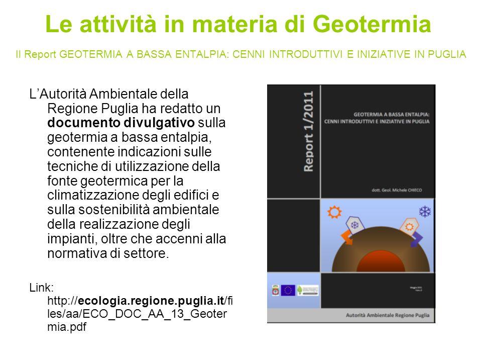 LAutorità Ambientale della Regione Puglia ha redatto un documento divulgativo sulla geotermia a bassa entalpia, contenente indicazioni sulle tecniche di utilizzazione della fonte geotermica per la climatizzazione degli edifici e sulla sostenibilità ambientale della realizzazione degli impianti, oltre che accenni alla normativa di settore.