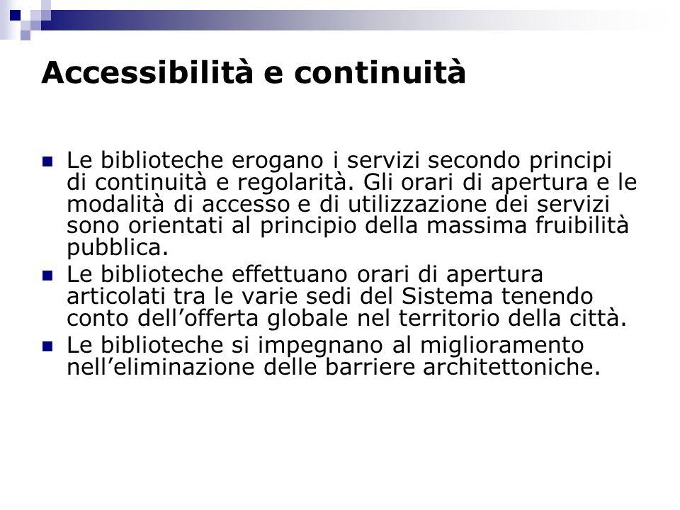 Accessibilità e continuità Le biblioteche erogano i servizi secondo principi di continuità e regolarità.