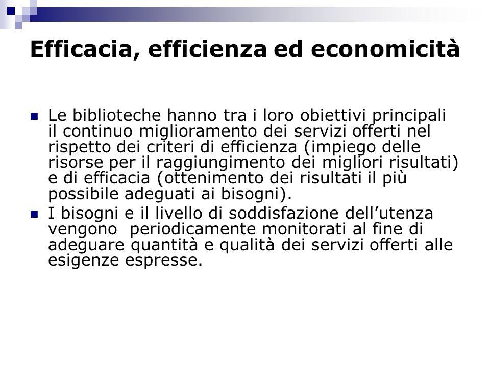 Efficacia, efficienza ed economicità Le biblioteche hanno tra i loro obiettivi principali il continuo miglioramento dei servizi offerti nel rispetto dei criteri di efficienza (impiego delle risorse per il raggiungimento dei migliori risultati) e di efficacia (ottenimento dei risultati il più possibile adeguati ai bisogni).