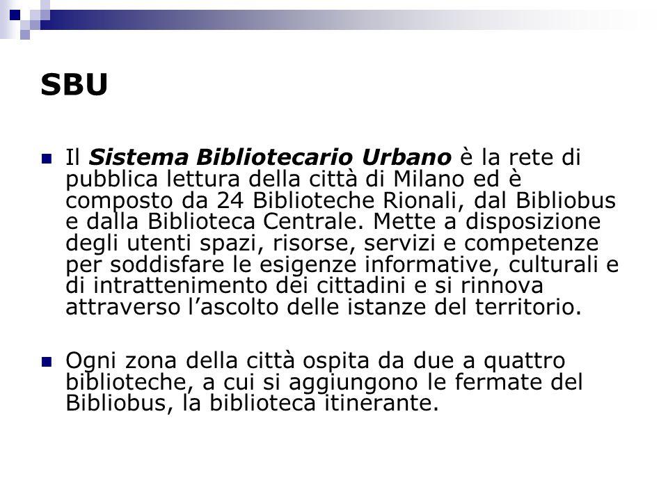SBU Il Sistema Bibliotecario Urbano è la rete di pubblica lettura della città di Milano ed è composto da 24 Biblioteche Rionali, dal Bibliobus e dalla Biblioteca Centrale.