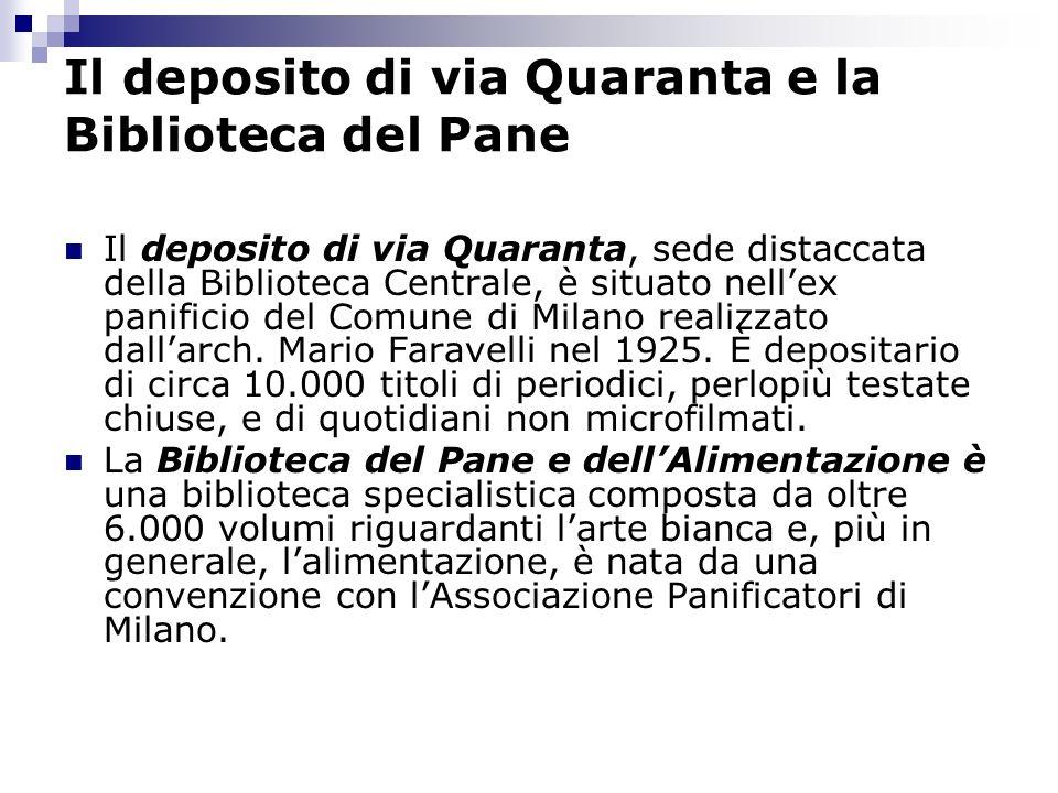 Il deposito di via Quaranta e la Biblioteca del Pane Il deposito di via Quaranta, sede distaccata della Biblioteca Centrale, è situato nellex panificio del Comune di Milano realizzato dallarch.