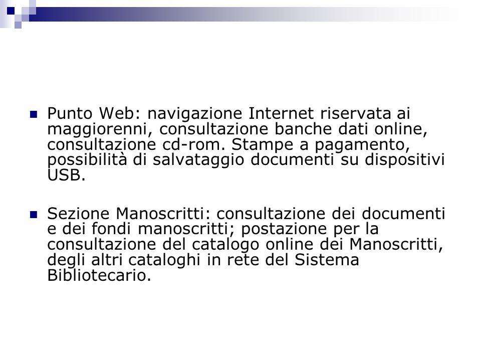 Punto Web: navigazione Internet riservata ai maggiorenni, consultazione banche dati online, consultazione cd-rom.