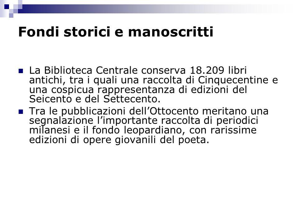 Fondi storici e manoscritti La Biblioteca Centrale conserva 18.209 libri antichi, tra i quali una raccolta di Cinquecentine e una cospicua rappresentanza di edizioni del Seicento e del Settecento.