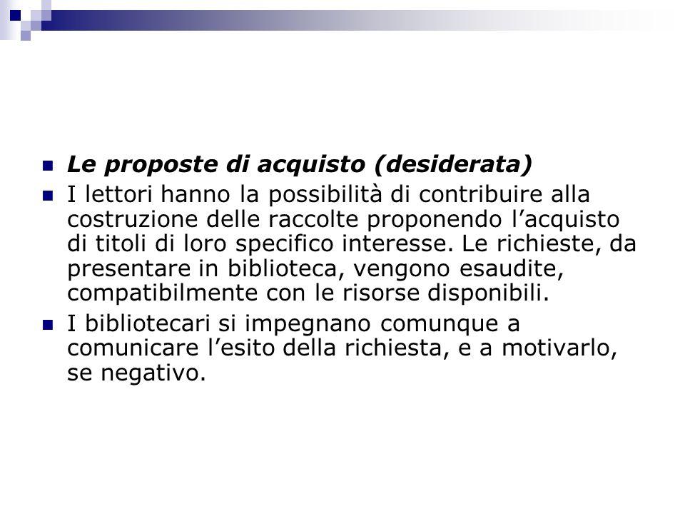 Le proposte di acquisto (desiderata) I lettori hanno la possibilità di contribuire alla costruzione delle raccolte proponendo lacquisto di titoli di loro specifico interesse.