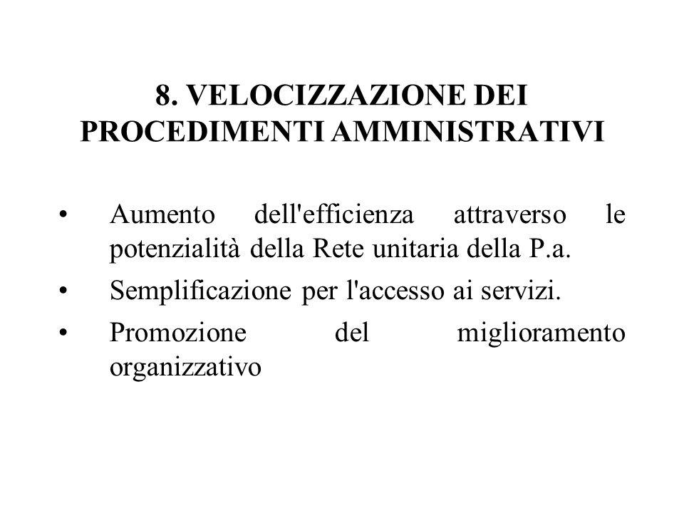 8. VELOCIZZAZIONE DEI PROCEDIMENTI AMMINISTRATIVI Aumento dell'efficienza attraverso le potenzialità della Rete unitaria della P.a. Semplificazione pe