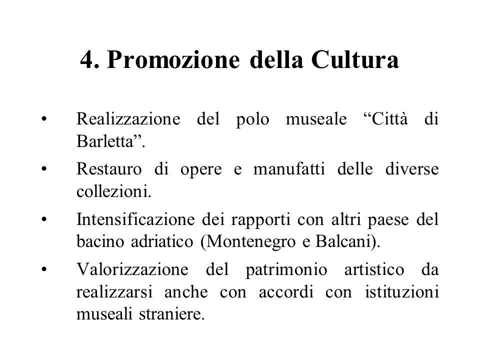 4. Promozione della Cultura Realizzazione del polo museale Città di Barletta. Restauro di opere e manufatti delle diverse collezioni. Intensificazione