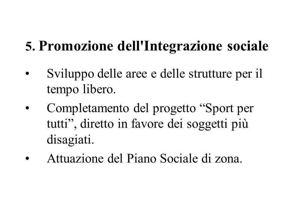 5. Promozione dell'Integrazione sociale Sviluppo delle aree e delle strutture per il tempo libero. Completamento del progetto Sport per tutti, diretto