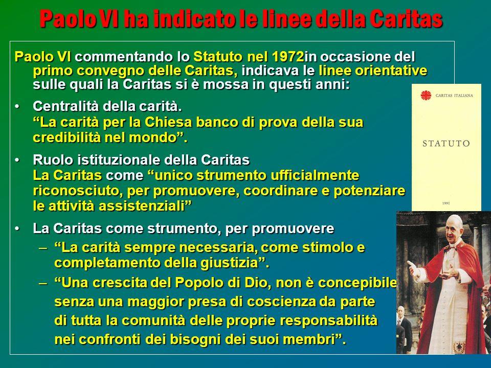 14 Paolo VIhaindicato le linee della Caritas Paolo VI ha indicato le linee della Caritas Paolo VI commentando lo Statuto nel 1972in occasione del primo convegno delle Caritas, indicava le linee orientative sulle quali la Caritas si è mossa in questi anni: Centralità della carità.Centralità della carità.