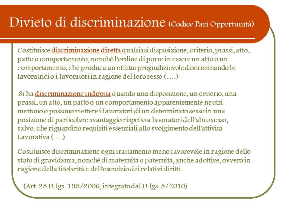Divieto di discriminazione (Codice Pari Opportunità) Costituisce discriminazione diretta qualsiasi disposizione, criterio, prassi, atto, patto o compo