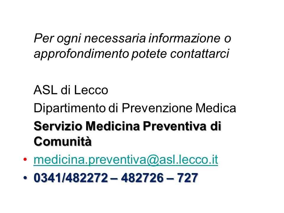 Per ogni necessaria informazione o approfondimento potete contattarci ASL di Lecco Dipartimento di Prevenzione Medica Servizio Medicina Preventiva di