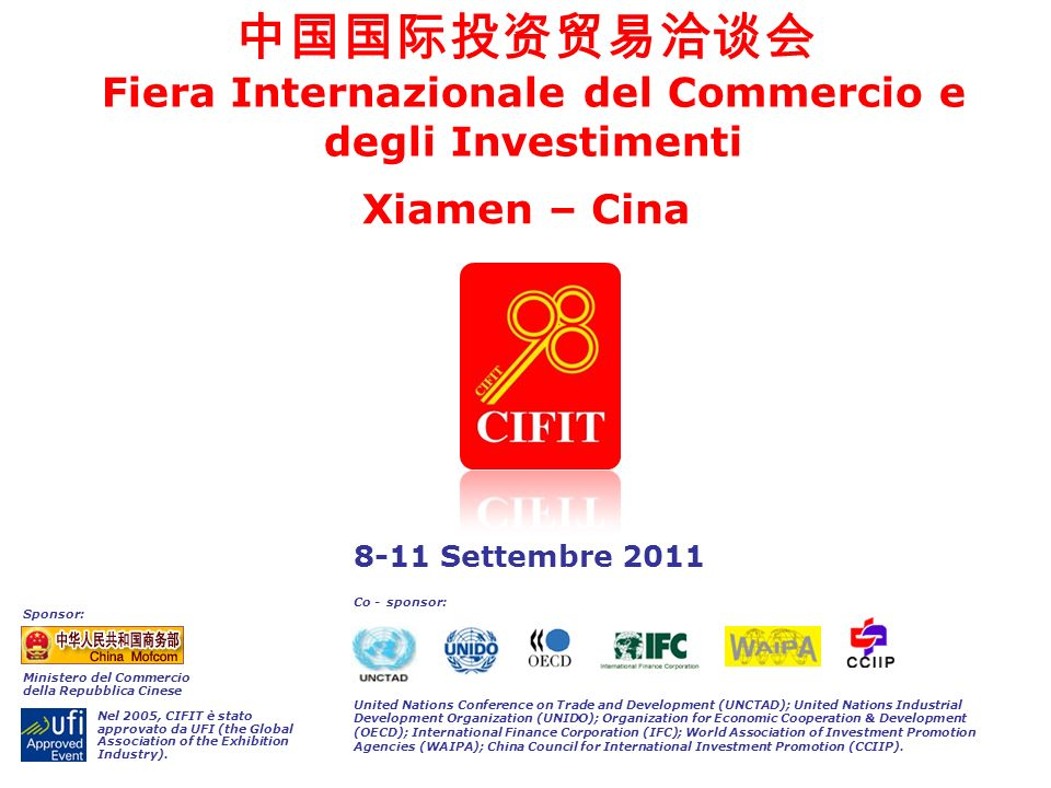 8-11 Settembre 2011 Fiera Internazionale del Commercio e degli Investimenti Xiamen – Cina Nel 2005, CIFIT è stato approvato da UFI (the Global Association of the Exhibition Industry).