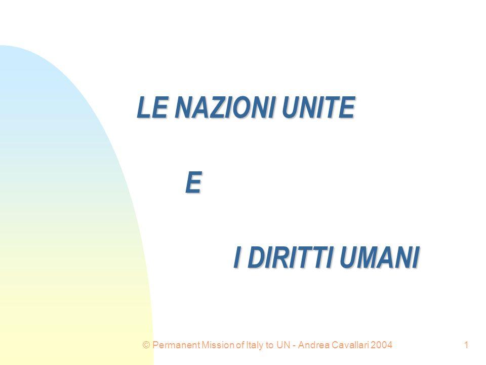 © Permanent Mission of Italy to UN - Andrea Cavallari 20041 LE NAZIONI UNITE E I DIRITTI UMANI
