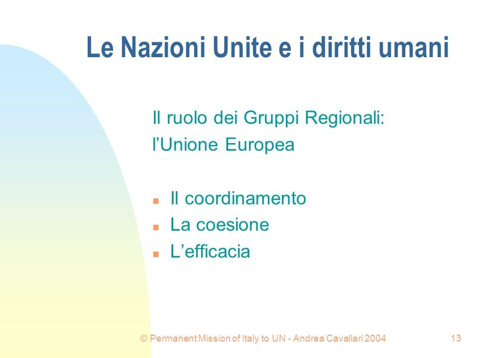 © Permanent Mission of Italy to UN - Andrea Cavallari 200413 Le Nazioni Unite e i diritti umani Il ruolo dei Gruppi Regionali: lUnione Europea n Il coordinamento n La coesione n Lefficacia