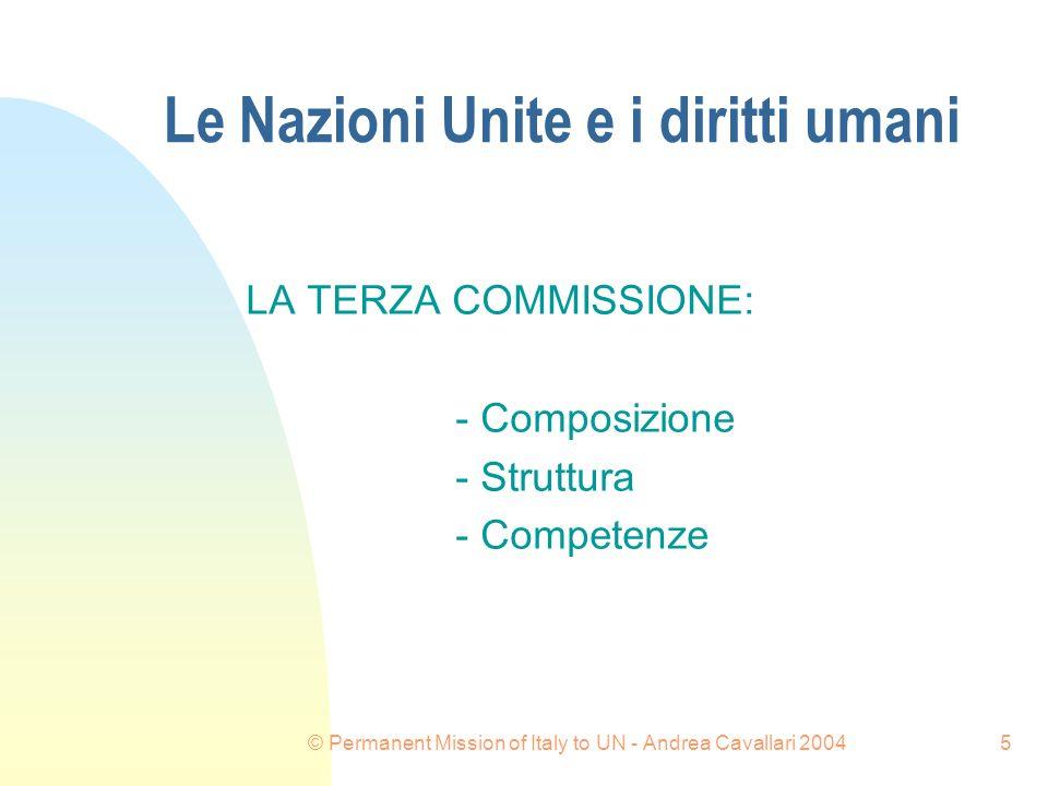 © Permanent Mission of Italy to UN - Andrea Cavallari 20045 Le Nazioni Unite e i diritti umani LA TERZA COMMISSIONE: - Composizione - Struttura - Competenze