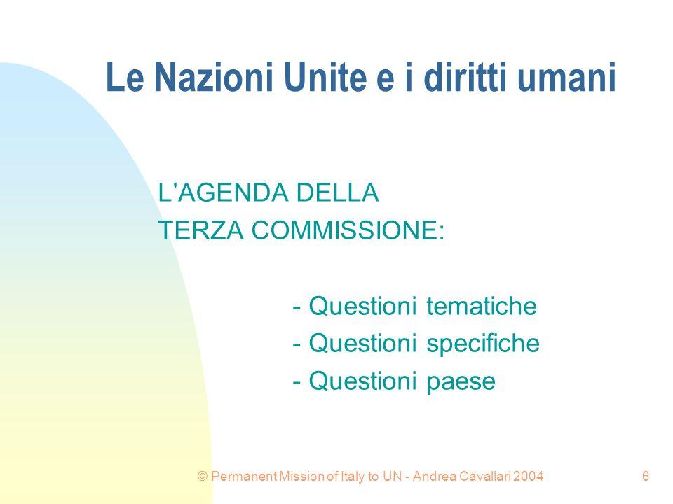 © Permanent Mission of Italy to UN - Andrea Cavallari 20046 Le Nazioni Unite e i diritti umani LAGENDA DELLA TERZA COMMISSIONE: - Questioni tematiche - Questioni specifiche - Questioni paese