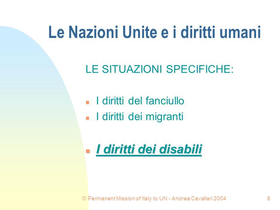 © Permanent Mission of Italy to UN - Andrea Cavallari 20048 Le Nazioni Unite e i diritti umani LE SITUAZIONI SPECIFICHE: n I diritti del fanciullo n I diritti dei migranti n I diritti dei disabili